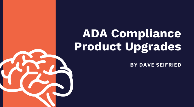 ADA Compliance Product Upgrades - by Dave Seifried